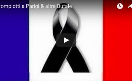 Complotti a Parigi & altre Bufale – VIDEO