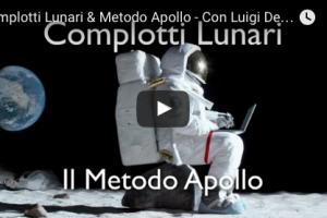Complotti Lunari & Metodo Apollo – Con Luigi De Conti – VIDEO