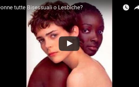 Donne tutte Bisessuali o Lesbiche? – VIDEO
