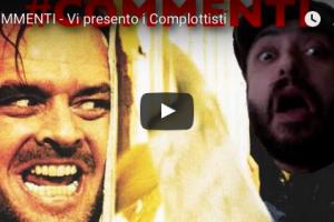 COMMENTI – Vi presento i Complottisti – VIDEO