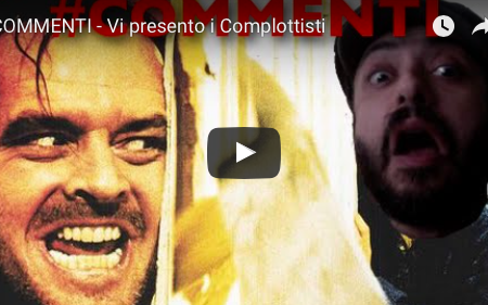 COMMENTI – Vi presento i Complottisti – VIDEO