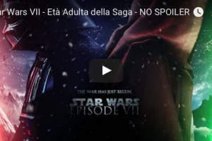 Star Wars VII – Età Adulta della Saga – NO SPOILER – VIDEO